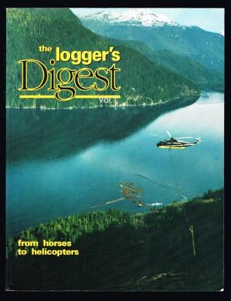 The Loggers Digest Vol 1 From Horses to Helicopters