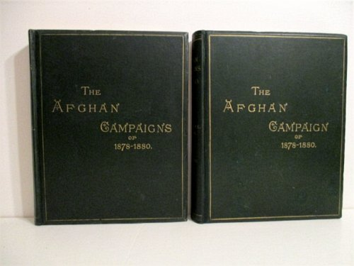 Afghan Campaigns of 1878 - 1880 Compiled from Official and Private Sources. Two volumes Historical Division and Biographical Division.