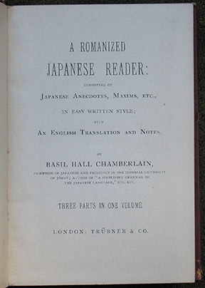A Romanized Japanese Reader Consisting of Japanese Anecdotes Maxims Etc. In Easy Written Style with An English Translation and Notes. Three Parts in One Volume.