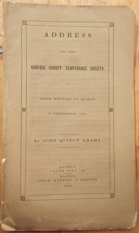 Address to the Norfolk County Temperance Society At Their Meeting At Quincy 29 September 1842