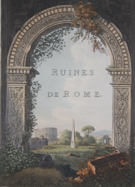 A Select Collection of Views and Ruins in Rome, and Its Vicinity; Executed from Drawings Made Upon the Spot in the Year 1791