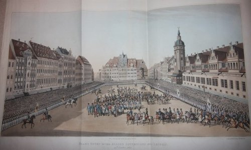 An Illustrated Record of Important Events in the Annals of Europe During the Years 1812 1813 1814 1815. Comprising a Series of Views of Paris Moscow the Kremlin Dresden Berlin the Battles of Leipsic etc. etc. etc. Together with a History of Those Moentous Transactions.