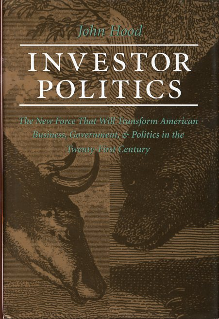 Investor Politics The New Force That Will Transform American Business Government and Politics in the Twenty-First Century