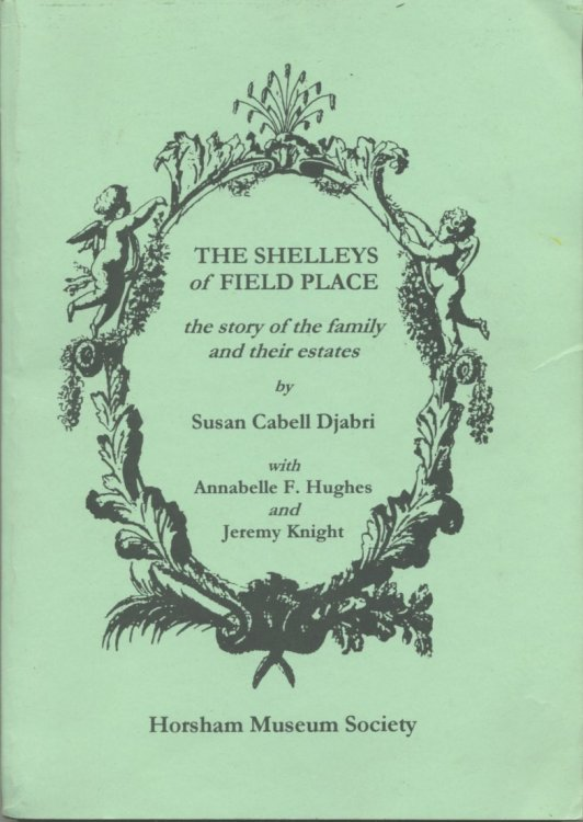 The Shelleys of Field Place The Story of the Family and Their Estates