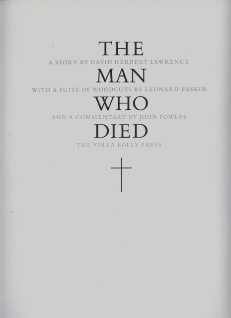 The Man Who Died. A Story by David Herbert Lawrence with a woodblock illustrations by Leonard Baskin and a commentary by John Fowles. Signed by Baskin Fowles.