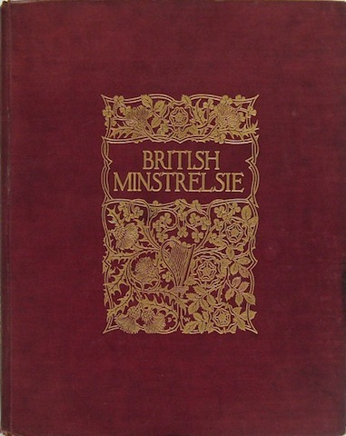 British Minstrelsie: A Representative Collection Of The Songs Of The Four Nations In Six Volumes
