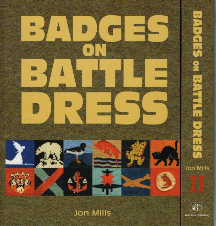 BADGES ON BATTLE DRESS AN ILLUSTRATED HISTORY OF THE CLOTH INSIGNIA WORN ON KHAKI AND JUNGLE GREEN BY BRITAINS ARMED FORCES 1939 TO 1967 TWO VOLUME SET