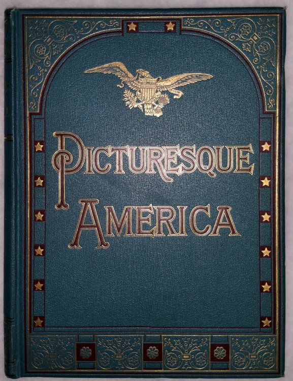 Picturesque America A Delineation By Pen and Pencil of the Mountains Rivers Lakes Forest Waterfalls Shores Canons Valleys Cities and Other Picturesque Features of the United States Four Volumes
