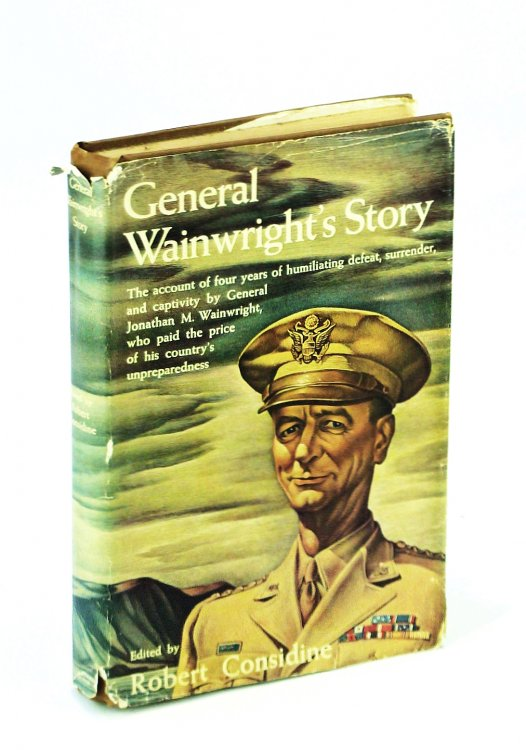 General Wainwrights Story - The account of Four Years of Humiliating defeat Surrender and Captivity
