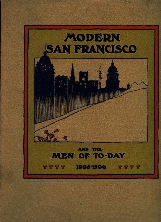 Modern San Francisco and the Men of To-Day 1905-1906